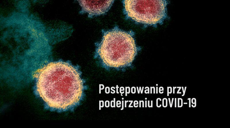 Covid-19 - postępowanie przy podejrzeniu.